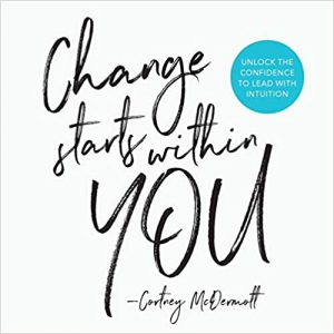 Change Starts Within You by Cortney McDermott