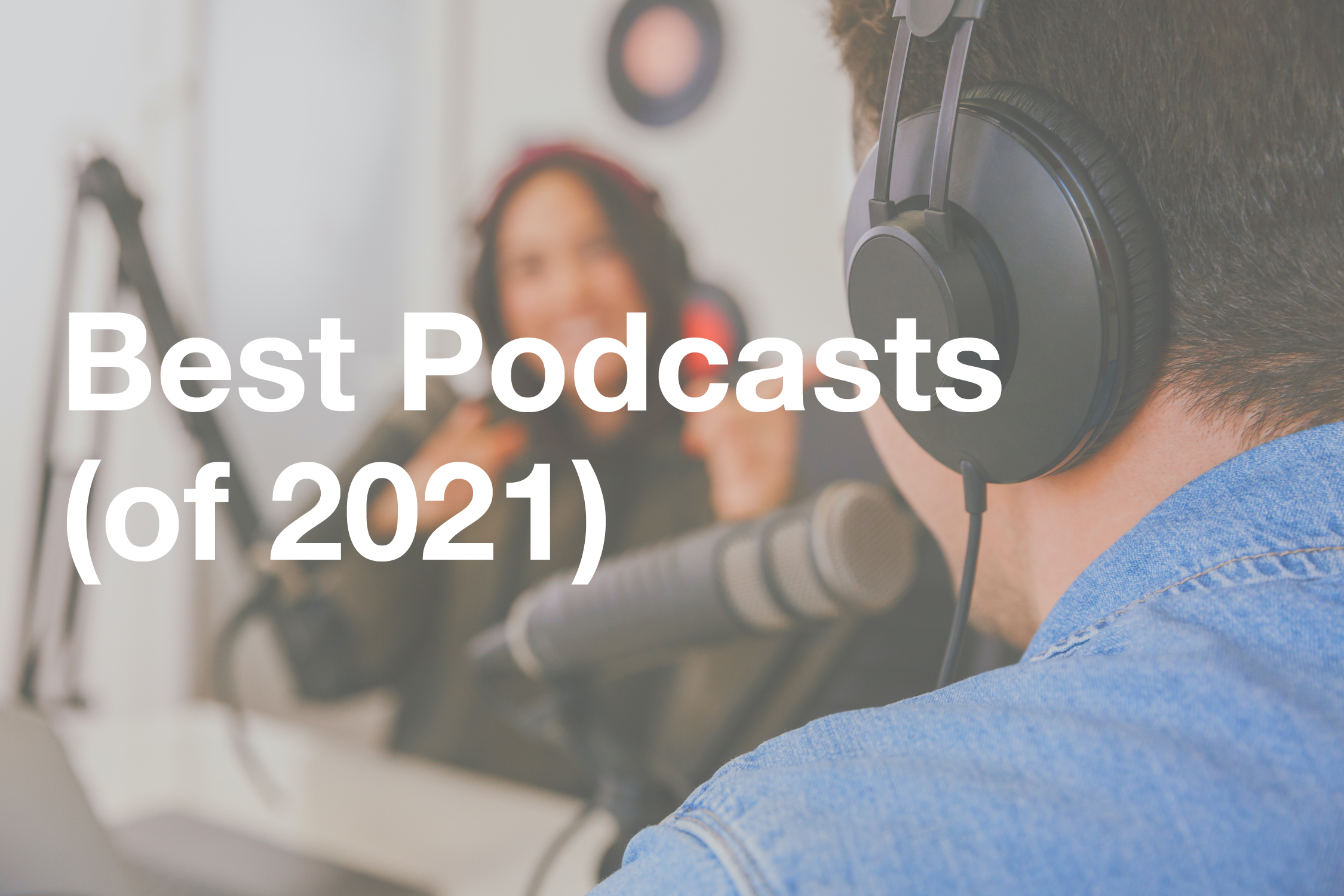 best podcasts of 2021