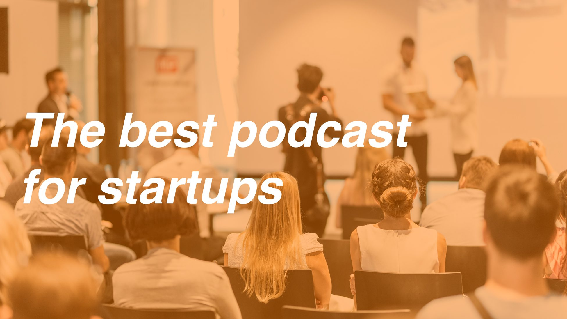 """Pitch competition with text over photo that says """"best podcast for startups"""""""